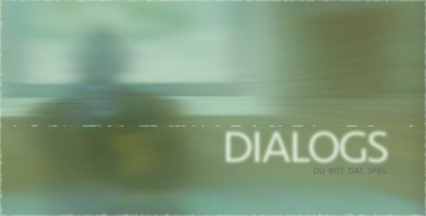 DIALOGS - Du bist das Spiel